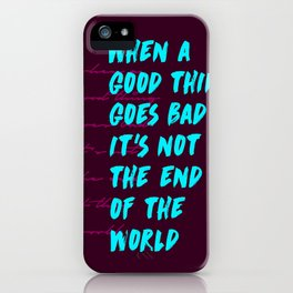 When a good thing goes bad iPhone Case