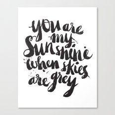 You are my sunshine when skies are grey Canvas Print