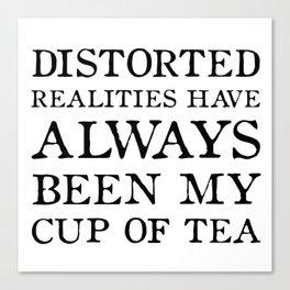 Distorted Realities - Virginia Woolf quote for tea drinker! Canvas Print