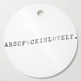 Absofuckinlutely Cutting Board