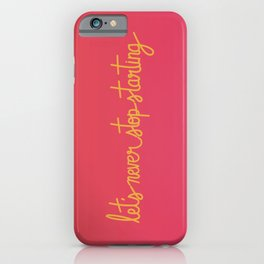 Let's Never Stop Starting iPhone Case