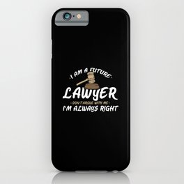 I Am A Future Lawyer - Don't Argue With Me I'm Always Right iPhone Case