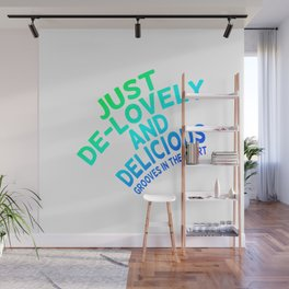 Just de-lovely and delicious Wall Mural