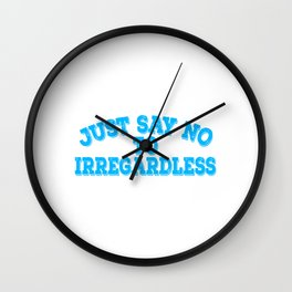 """""""Just Say No To Irregardless"""" tee design. Makes a nice gift to your family and friends too!  Wall Clock"""