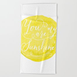 You are my sunshine art print Beach Towel