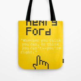 "Henry F. quote ""Whether you think you can, or think you can't--you're right."" Tote Bag"