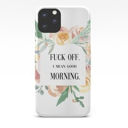 Fuck Off. I Mean Good Morning. iPhone Case