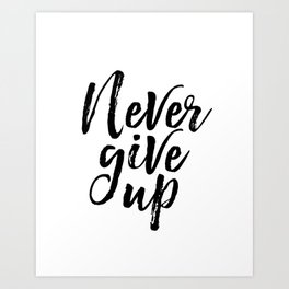Never Give Up, Modern office Print, Motivational Quote, Inspirational Poster Art Print