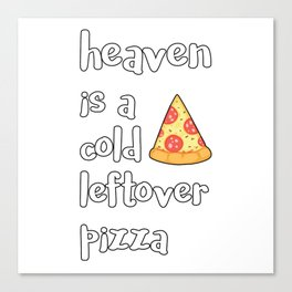 Heaven Is A Cold Leftover Pizza Italian Foodie Gift Canvas Print