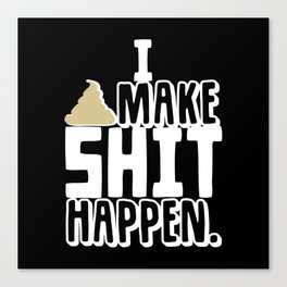 I Make Shit Happen Canvas Print