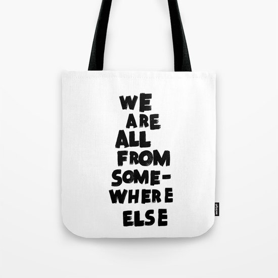 we are all from somewhere else Tote Bag