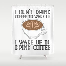 I Don't Drink Coffee To Wake Up Shower Curtain
