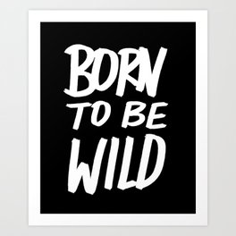 Born to Be Wild ~ Typography Art Print