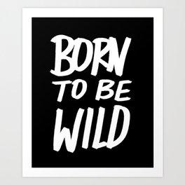 Born to Be Wild ~ Typography Art Print