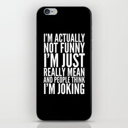 I'M ACTUALLY NOT FUNNY I'M JUST REALLY MEAN AND PEOPLE THINK I'M JOKING (Black & White) iPhone Skin