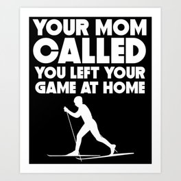Your Mom Called You Left Your Game At Home Cross Country Skiing Art Print