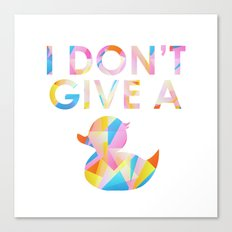 I Don't Give A Duck Canvas Print