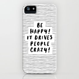 Be Happy It Drives People Crazy black-white typography minimalist home bedroom room wall decor iPhone Case