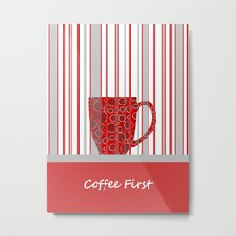 Coffee First With Stripes Metal Print