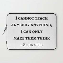 Greek Philosophy Quotes - Socrates - I cannot teach anybody anything I can only make them think Laptop Sleeve