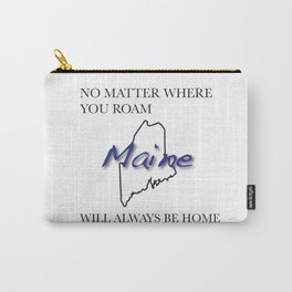 No Matter Where You Roam Maine Will Always Be Home Carry-All Pouch
