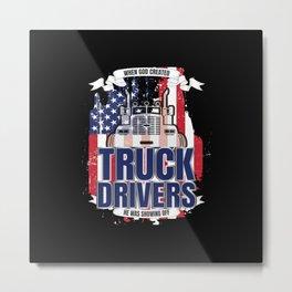 Funny God Created Truck Drivers American Flag Metal Print