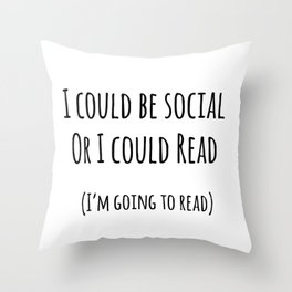 I could be social... Or I could read Throw Pillow