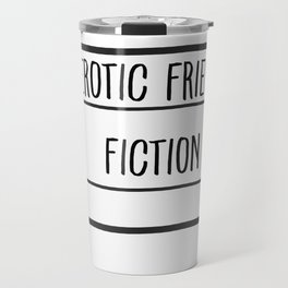 Erotic Friend Fiction Travel Mug