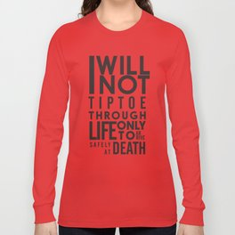 Life quote wall art: I will not tiptoe, only to arrive safely at death, motivational illustration Long Sleeve T-shirt