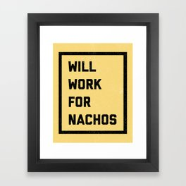 Work For Nachos Funny Quote Framed Art Print
