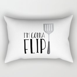 I'm Gonna Flip Rectangular Pillow