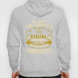 All Men Are Created Equal But Then Some Become Chiropractors Hoody
