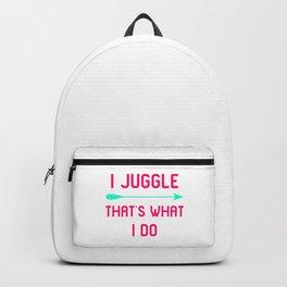 I Juggle That's What I Do Fun Juggling Gift Backpack