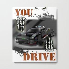 You Drive Metal Print