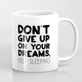 Don't Give Up On Your Dreams, Keep Sleeping Coffee Mug