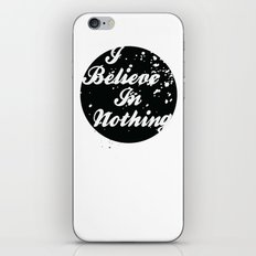 I Believe  In Nothing iPhone Skin