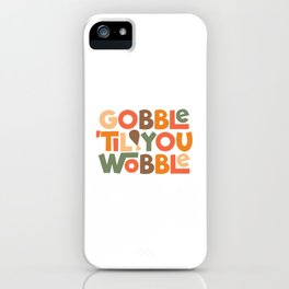 "Gobble ""til You Wobble Thanksgiving Type Design iPhone Case"