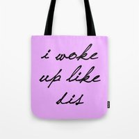 i woke up like this Tote Bags featuring I Woke Up Like Dis by Marianna
