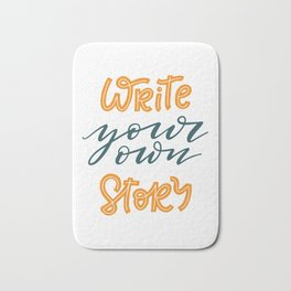 Write your own story. Hand-lettered motivational quote print Bath Mat