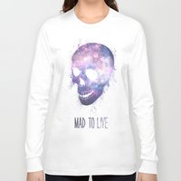 mad Long Sleeve T-shirts featuring Mad To Live by Mason Denaro