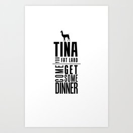 TINA, YOU FAT LARD Art Print