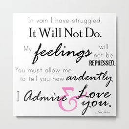 I Admire & Love you - Mr Darcy quote from Pride and Prejudice by Jane Austen Metal Print