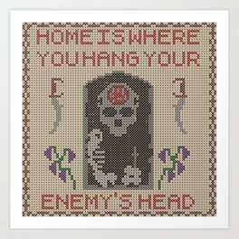 Home Is Where You Hang Your Enemy's Head Art Print