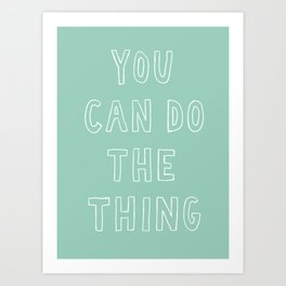 You Can Do The Thing Art Print