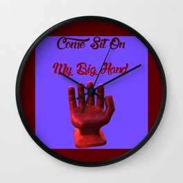 Come, Sit On My Big Hand Wall Clock