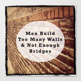 Quote of Men Build Too Many Walls & Not Enough Bridges Canvas Print