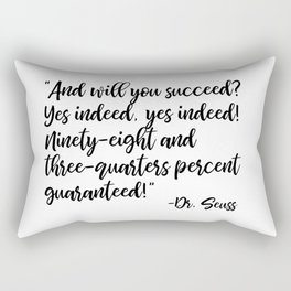And will you succeed? Yes indeed, yes indeed! Rectangular Pillow