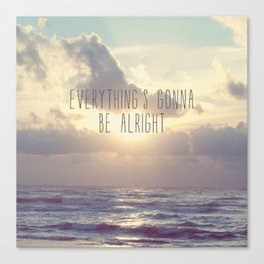 Everything's gonna be alright Canvas Print
