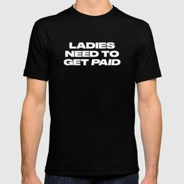 Ladies Need to Get Paid T-shirt