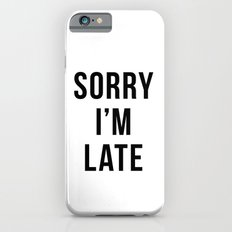 Sorry I'm Late iPhone 6s Slim Case